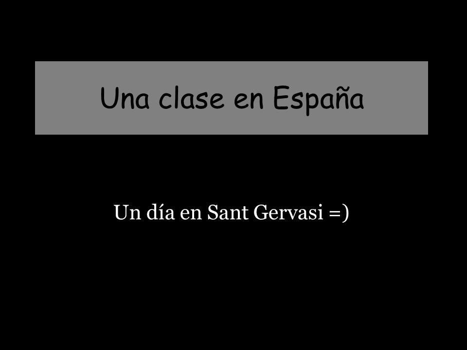 Una clase en España Un día en Sant Gervasi =)