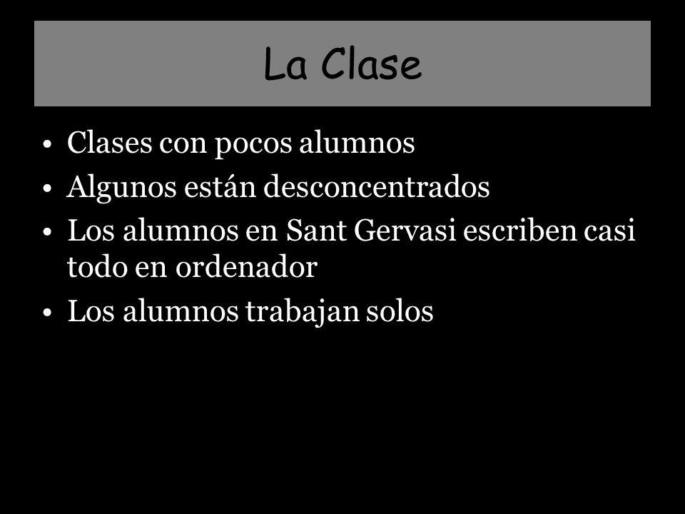 La Clase Clases con pocos alumnos Algunos están desconcentrados Los alumnos en Sant Gervasi escriben casi todo en ordenador Los alumnos trabajan solos