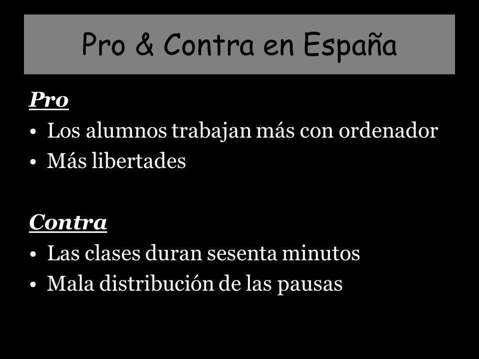 Pro & Contra en España Pro Los alumnos trabajan más con ordenador Más libertades Contra Las clases duran sesenta minutos Mala distribución de las pausas