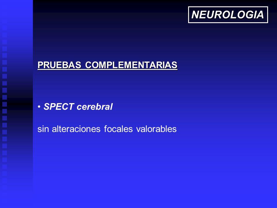 SPECT cerebral sin alteraciones focales valorables PRUEBAS COMPLEMENTARIAS NEUROLOGIA