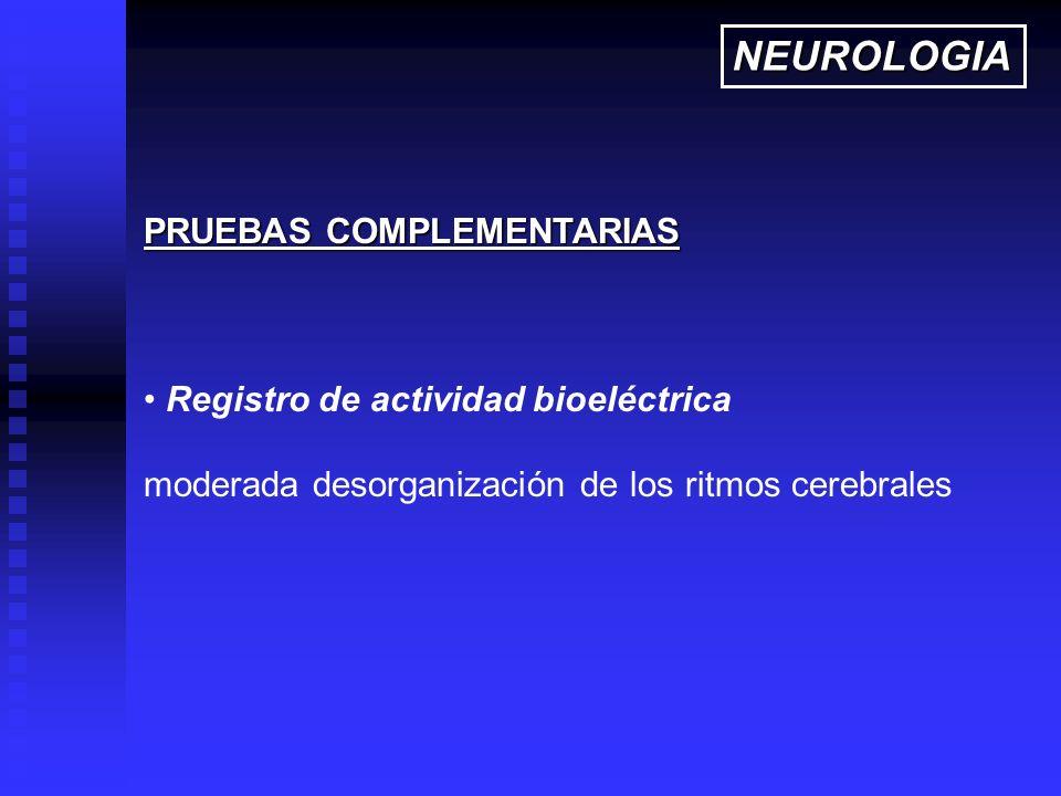 Registro de actividad bioeléctrica moderada desorganización de los ritmos cerebrales PRUEBAS COMPLEMENTARIAS NEUROLOGIA