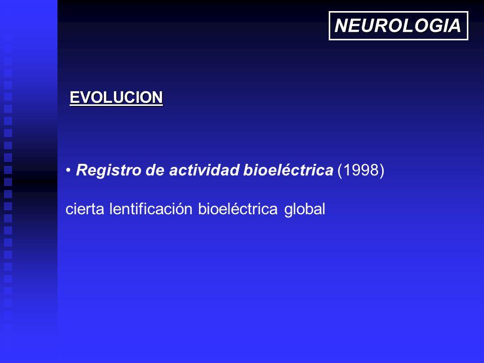 Registro de actividad bioeléctrica (1998) cierta lentificación bioeléctrica global EVOLUCION NEUROLOGIA