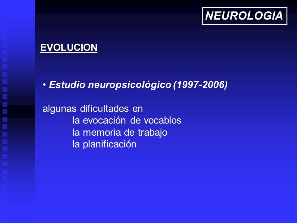 Estudio neuropsicológico (1997-2006) algunas dificultades en la evocación de vocablos la memoria de trabajo la planificación EVOLUCION NEUROLOGIA