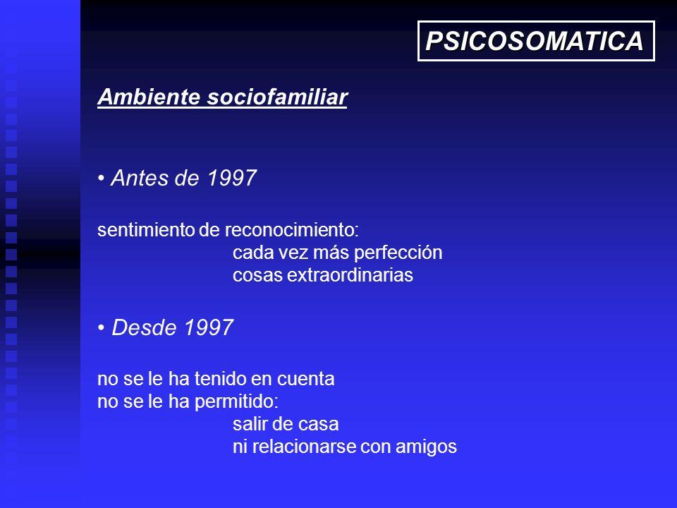 Ambiente sociofamiliar Antes de 1997 sentimiento de reconocimiento: cada vez más perfección cosas extraordinarias Desde 1997 no se le ha tenido en cue
