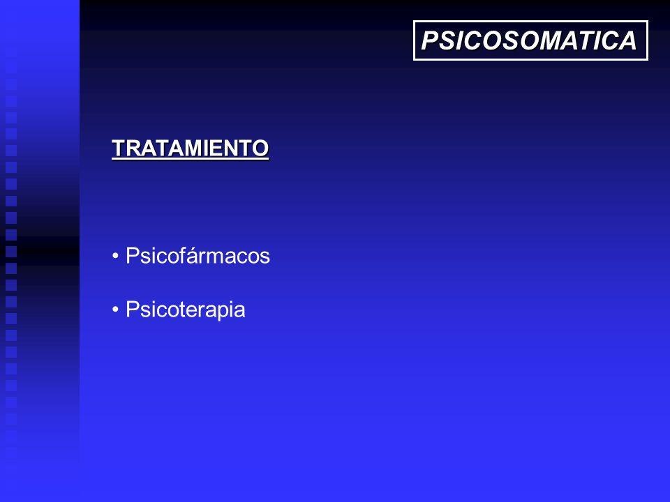 TRATAMIENTO Psicofármacos Psicoterapia PSICOSOMATICA