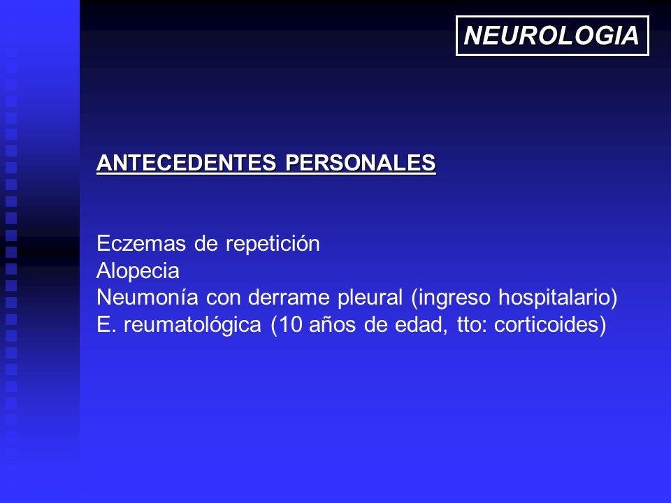 ANTECEDENTES PERSONALES Eczemas de repetición Alopecia Neumonía con derrame pleural (ingreso hospitalario) E. reumatológica (10 años de edad, tto: cor