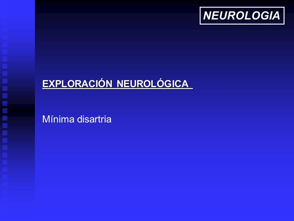 EXPLORACIÓN NEUROLÓGICA Mínima disartria NEUROLOGIA