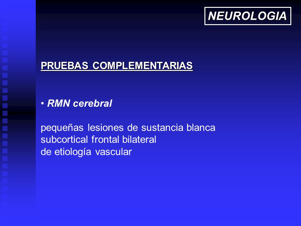 RMN cerebral pequeñas lesiones de sustancia blanca subcortical frontal bilateral de etiología vascular PRUEBAS COMPLEMENTARIAS NEUROLOGIA