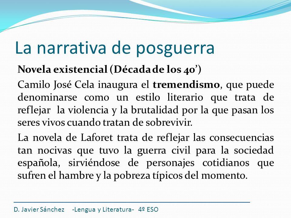 La narrativa de posguerra Novela existencial (Década de los 40) Camilo José Cela inaugura el tremendismo, que puede denominarse como un estilo literar