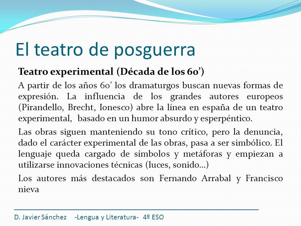 El teatro de posguerra Teatro experimental (Década de los 60) A partir de los años 60 los dramaturgos buscan nuevas formas de expresión. La influencia