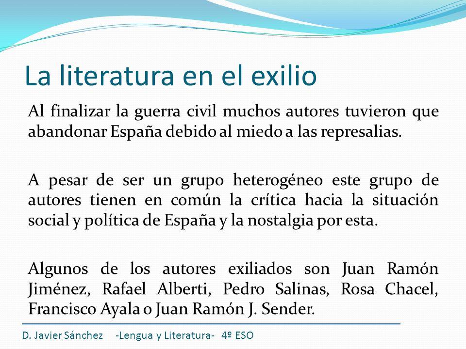 La literatura en el exilio Al finalizar la guerra civil muchos autores tuvieron que abandonar España debido al miedo a las represalias. A pesar de ser