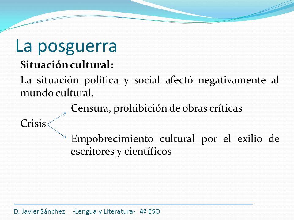D. Javier Sánchez -Lengua y Literatura- 4º ESO Situación cultural: La situación política y social afectó negativamente al mundo cultural. Censura, pro