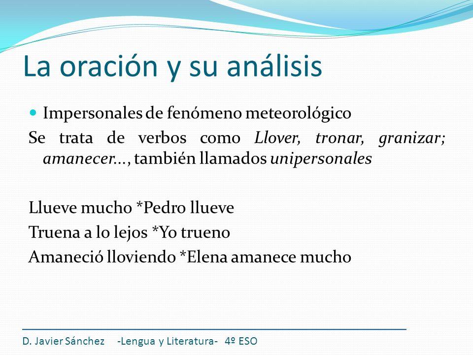 La oración y su análisis D. Javier Sánchez -Lengua y Literatura- 4º ESO Impersonales de fenómeno meteorológico Se trata de verbos como Llover, tronar,
