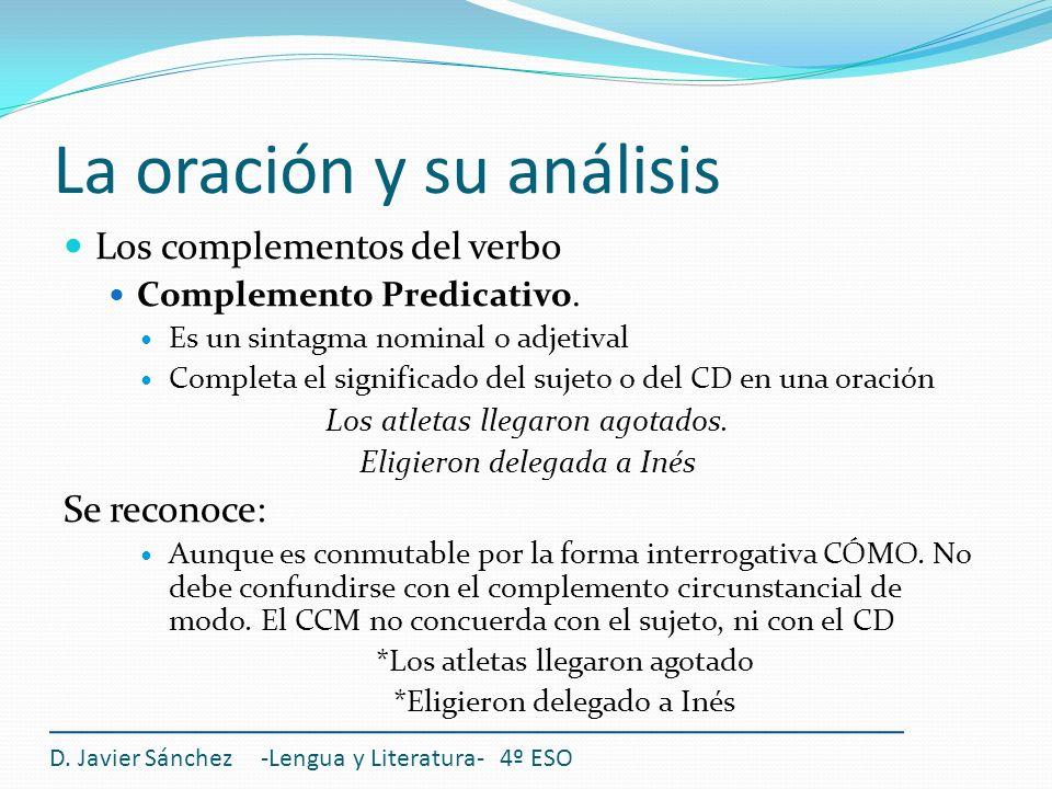 La oración y su análisis Los complementos del verbo Complemento Predicativo. Es un sintagma nominal o adjetival Completa el significado del sujeto o d