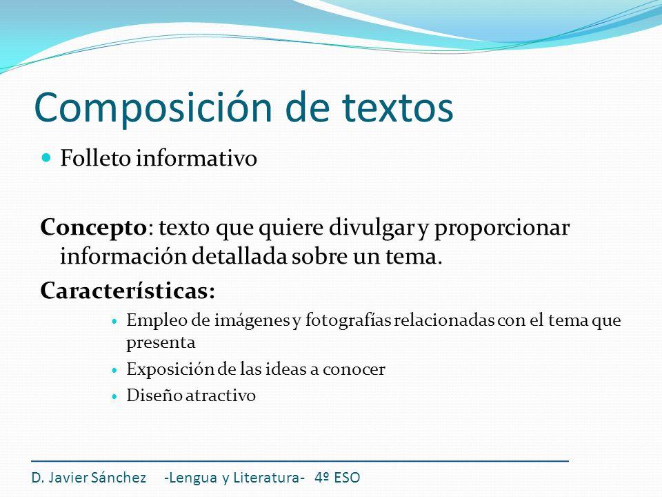 Composición de textos Folleto informativo Concepto: texto que quiere divulgar y proporcionar información detallada sobre un tema. Características: Emp