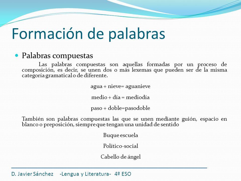 Formación de palabras D. Javier Sánchez -Lengua y Literatura- 4º ESO Palabras compuestas Las palabras compuestas son aquellas formadas por un proceso