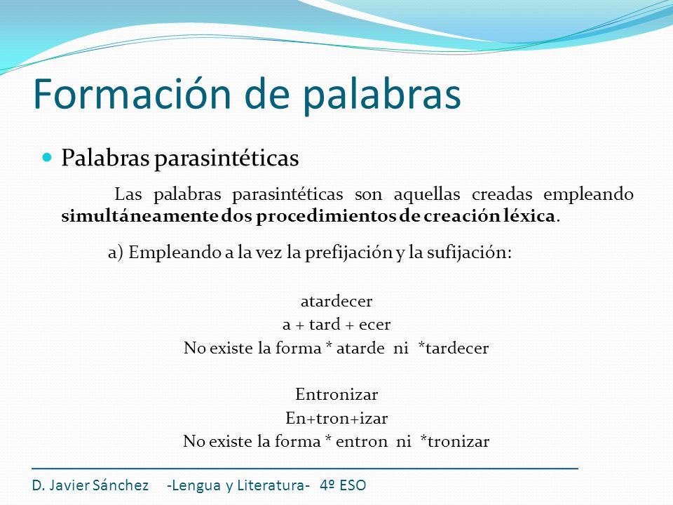 Formación de palabras D. Javier Sánchez -Lengua y Literatura- 4º ESO Palabras parasintéticas Las palabras parasintéticas son aquellas creadas empleand