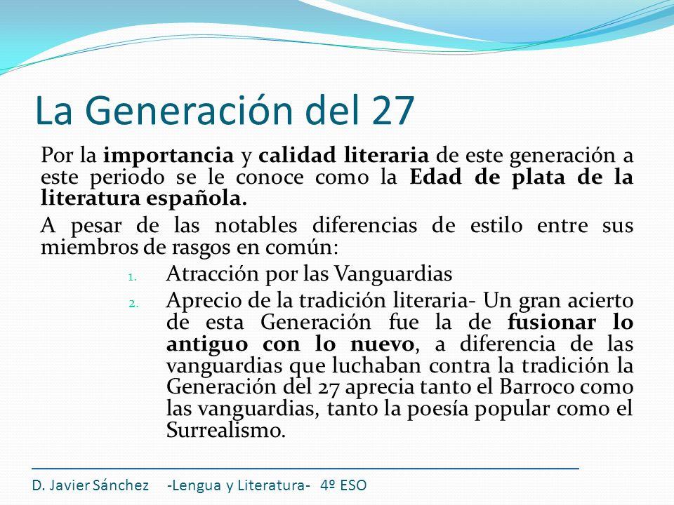 La Generación del 27 Por la importancia y calidad literaria de este generación a este periodo se le conoce como la Edad de plata de la literatura espa