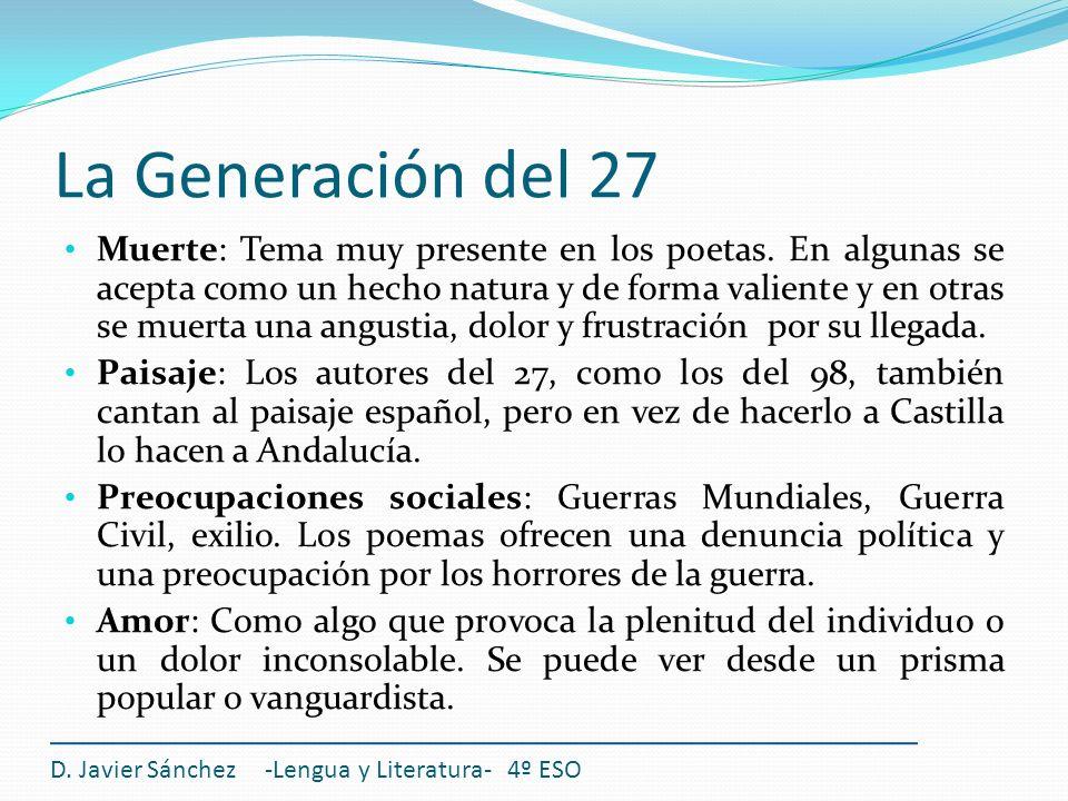 La Generación del 27 Muerte: Tema muy presente en los poetas. En algunas se acepta como un hecho natura y de forma valiente y en otras se muerta una a