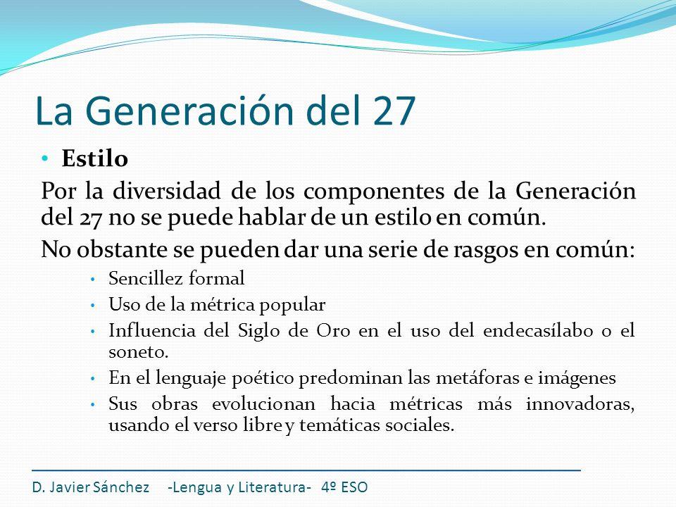 La Generación del 27 Estilo Por la diversidad de los componentes de la Generación del 27 no se puede hablar de un estilo en común. No obstante se pued