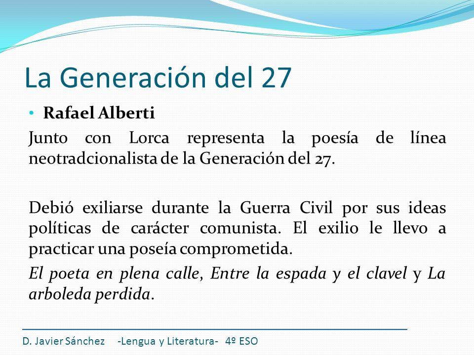 La Generación del 27 Rafael Alberti Junto con Lorca representa la poesía de línea neotradcionalista de la Generación del 27. Debió exiliarse durante l