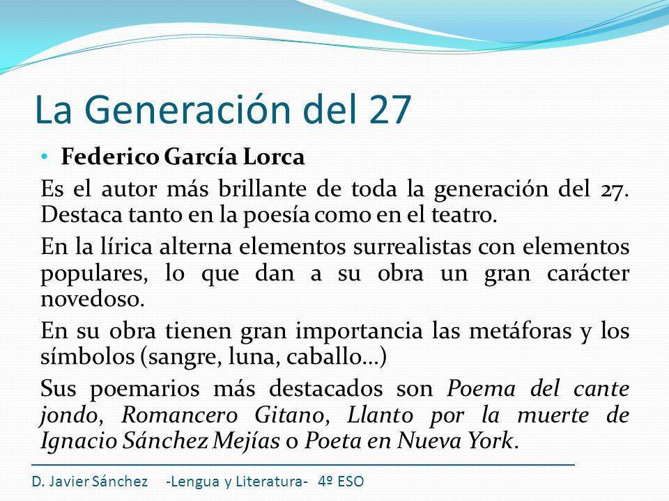 La Generación del 27 Federico García Lorca Es el autor más brillante de toda la generación del 27. Destaca tanto en la poesía como en el teatro. En la