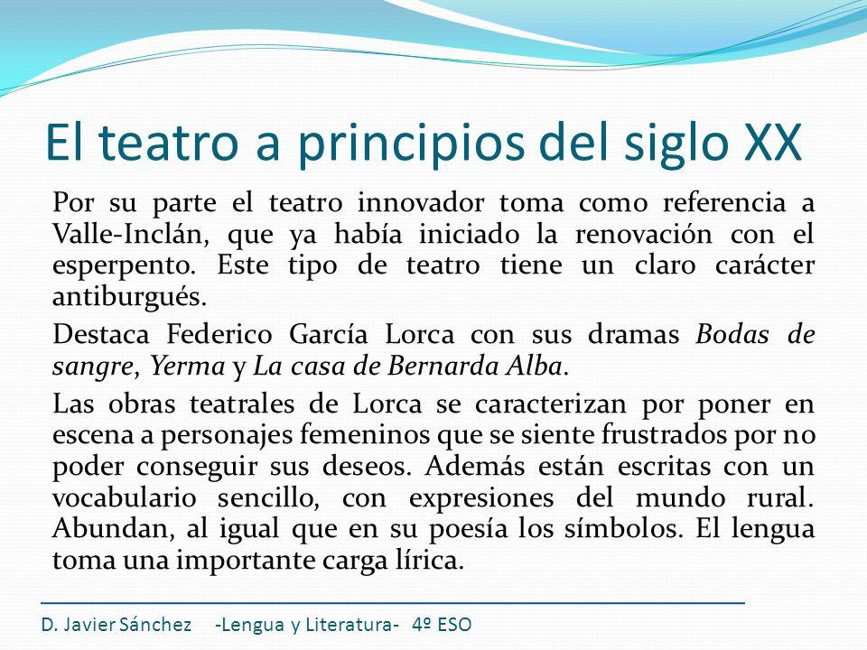 El teatro a principios del siglo XX Por su parte el teatro innovador toma como referencia a Valle-Inclán, que ya había iniciado la renovación con el e