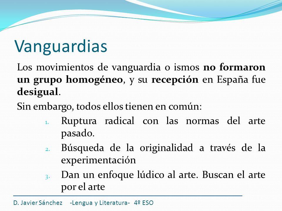 Vanguardias Los movimientos de vanguardia o ismos no formaron un grupo homogéneo, y su recepción en España fue desigual. Sin embargo, todos ellos tien