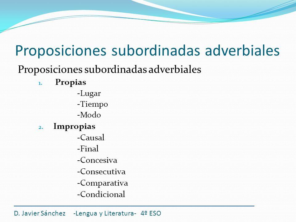 Proposiciones subordinadas adverbiales D. Javier Sánchez -Lengua y Literatura- 4º ESO Proposiciones subordinadas adverbiales 1. Propias -Lugar -Tiempo