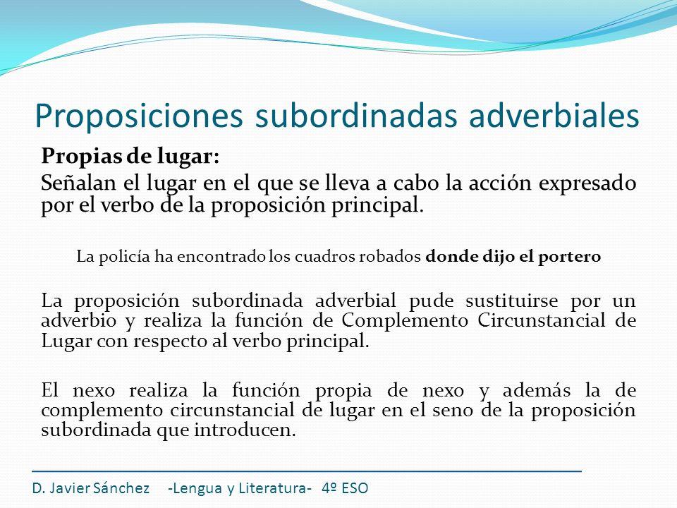Proposiciones subordinadas adverbiales D. Javier Sánchez -Lengua y Literatura- 4º ESO Propias de lugar: Señalan el lugar en el que se lleva a cabo la