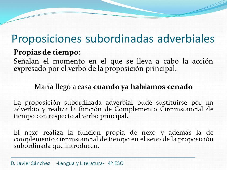 Proposiciones subordinadas adverbiales D. Javier Sánchez -Lengua y Literatura- 4º ESO Propias de tiempo: Señalan el momento en el que se lleva a cabo