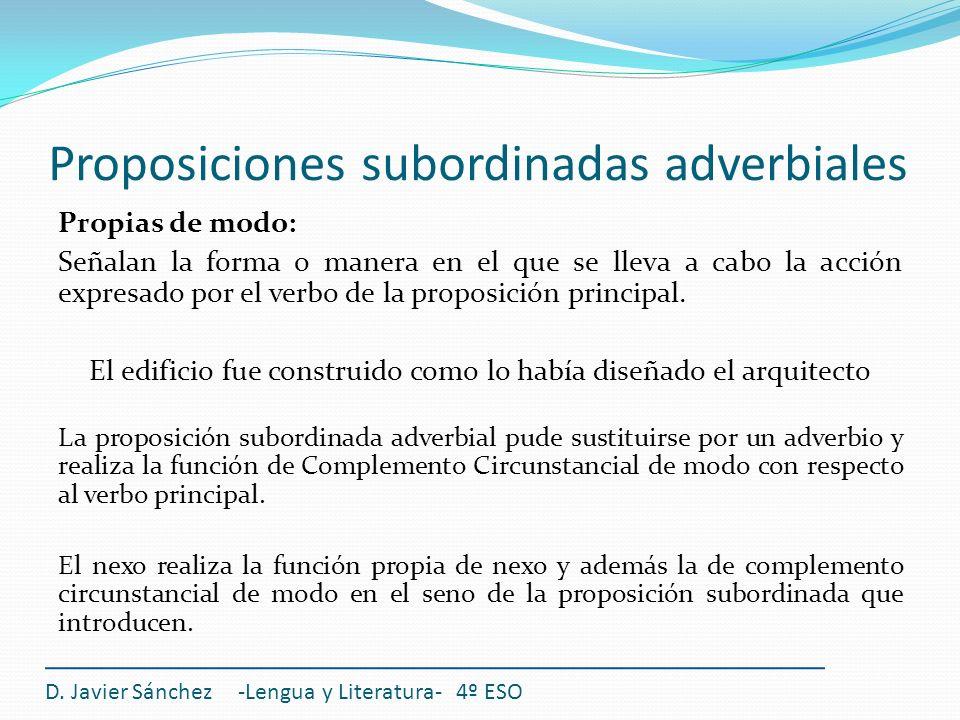Proposiciones subordinadas adverbiales D. Javier Sánchez -Lengua y Literatura- 4º ESO Propias de modo: Señalan la forma o manera en el que se lleva a