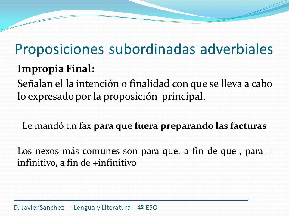 Proposiciones subordinadas adverbiales D. Javier Sánchez -Lengua y Literatura- 4º ESO Impropia Final: Señalan el la intención o finalidad con que se l