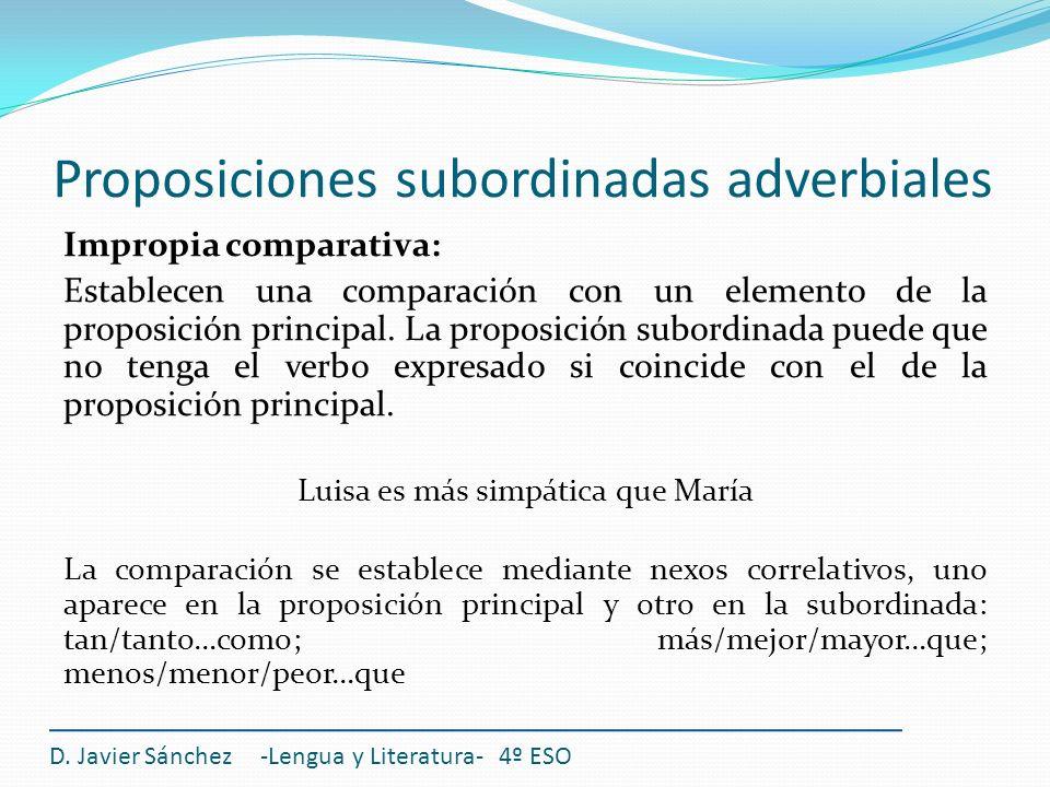 Proposiciones subordinadas adverbiales D. Javier Sánchez -Lengua y Literatura- 4º ESO Impropia comparativa: Establecen una comparación con un elemento