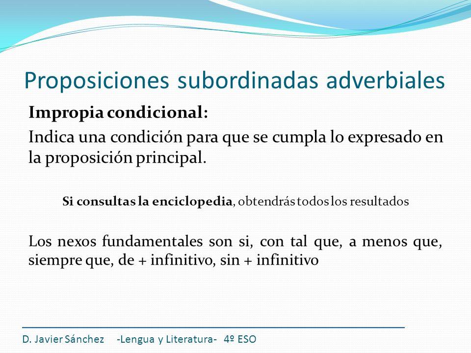Proposiciones subordinadas adverbiales D. Javier Sánchez -Lengua y Literatura- 4º ESO Impropia condicional: Indica una condición para que se cumpla lo