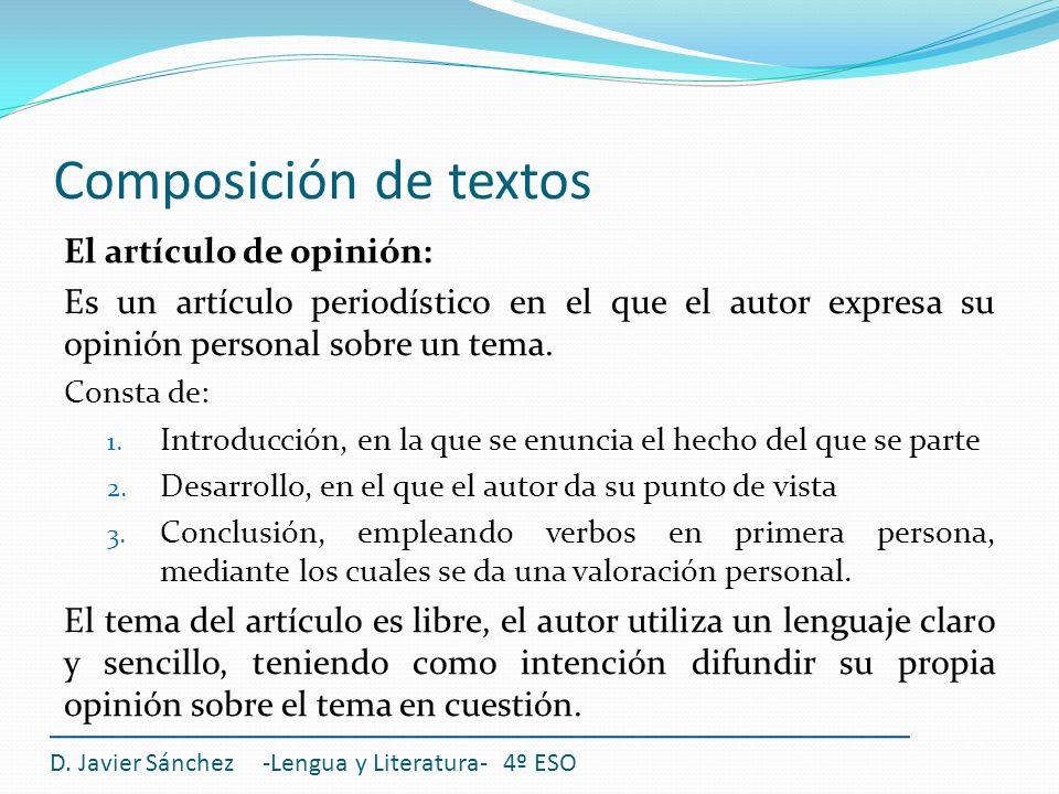 Composición de textos D. Javier Sánchez -Lengua y Literatura- 4º ESO El artículo de opinión: Es un artículo periodístico en el que el autor expresa su