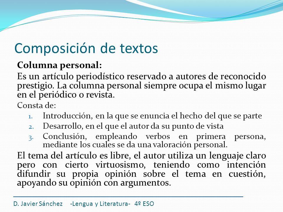 Composición de textos D. Javier Sánchez -Lengua y Literatura- 4º ESO Columna personal: Es un artículo periodístico reservado a autores de reconocido p