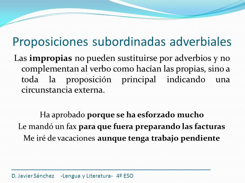Proposiciones subordinadas adverbiales Las impropias no pueden sustituirse por adverbios y no complementan al verbo como hacían las propias, sino a to