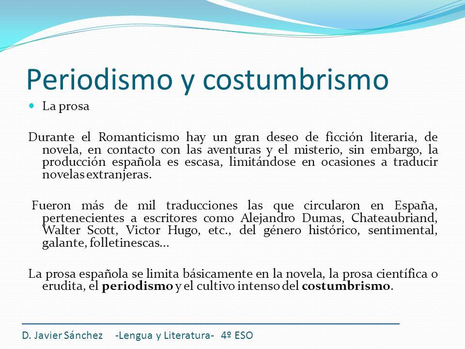 Periodismo y costumbrismo D. Javier Sánchez -Lengua y Literatura- 4º ESO La prosa Durante el Romanticismo hay un gran deseo de ficción literaria, de n