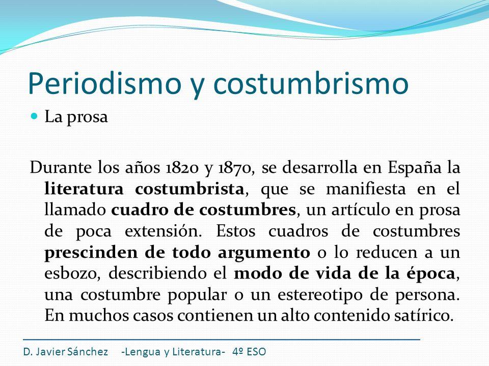 Periodismo y costumbrismo D. Javier Sánchez -Lengua y Literatura- 4º ESO La prosa Durante los años 1820 y 1870, se desarrolla en España la literatura