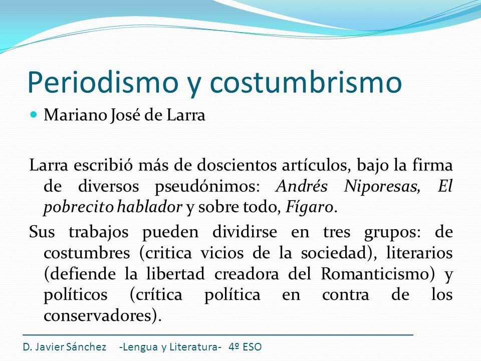 Periodismo y costumbrismo D. Javier Sánchez -Lengua y Literatura- 4º ESO Mariano José de Larra Larra escribió más de doscientos artículos, bajo la fir