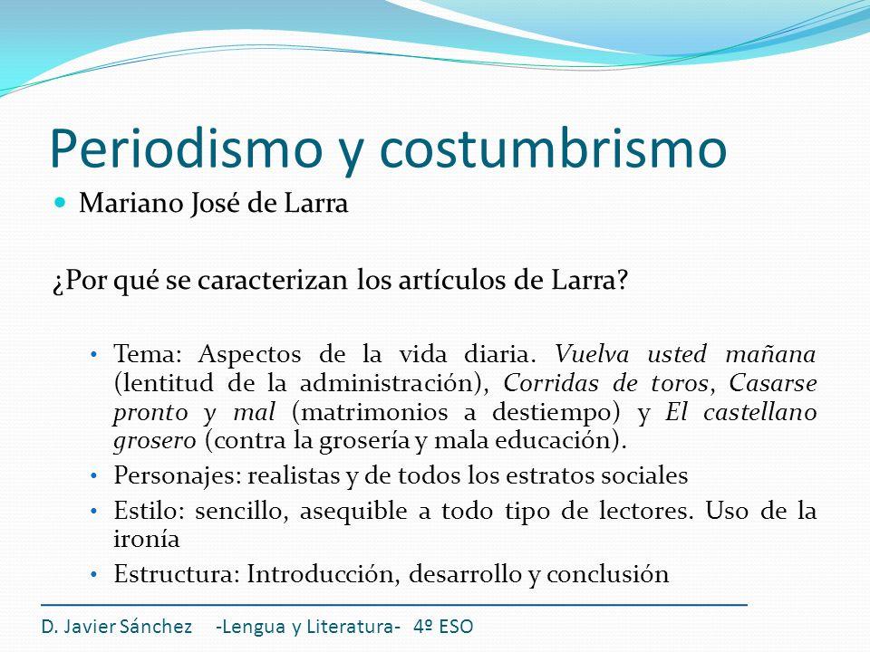 Periodismo y costumbrismo D. Javier Sánchez -Lengua y Literatura- 4º ESO Mariano José de Larra ¿Por qué se caracterizan los artículos de Larra? Tema: