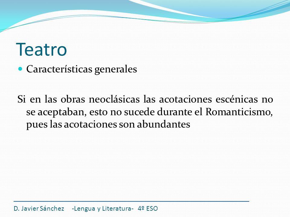 Teatro D. Javier Sánchez -Lengua y Literatura- 4º ESO Características generales Si en las obras neoclásicas las acotaciones escénicas no se aceptaban,