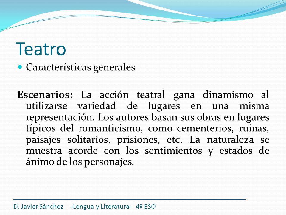 Teatro D. Javier Sánchez -Lengua y Literatura- 4º ESO Características generales Escenarios: La acción teatral gana dinamismo al utilizarse variedad de