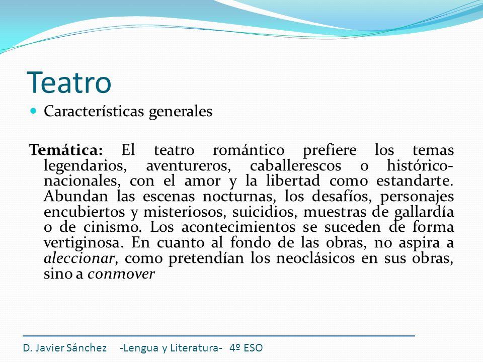 Teatro D. Javier Sánchez -Lengua y Literatura- 4º ESO Características generales Temática: El teatro romántico prefiere los temas legendarios, aventure