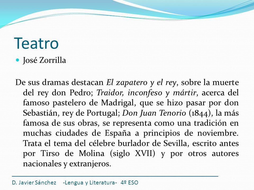 Teatro D. Javier Sánchez -Lengua y Literatura- 4º ESO José Zorrilla De sus dramas destacan El zapatero y el rey, sobre la muerte del rey don Pedro; Tr