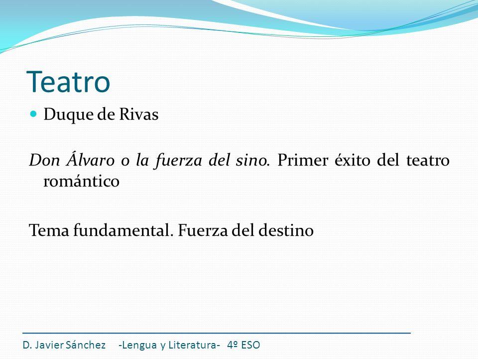 Teatro D. Javier Sánchez -Lengua y Literatura- 4º ESO Duque de Rivas Don Álvaro o la fuerza del sino. Primer éxito del teatro romántico Tema fundament