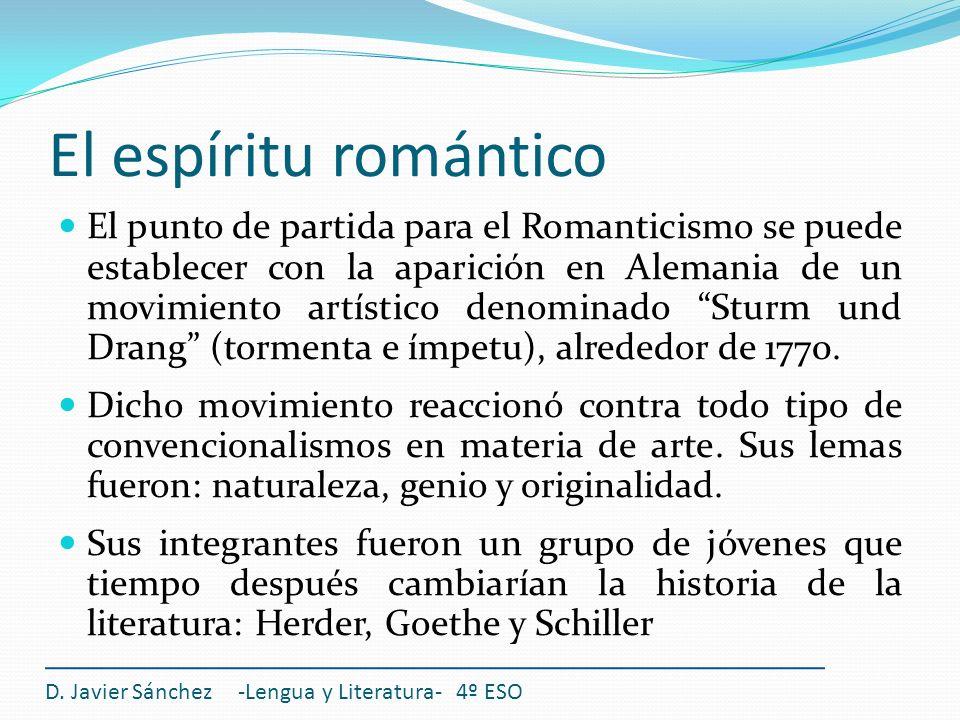 El espíritu romántico Romanticismo Ruptura con el Neoclasicismo (cárcel) Nueva visión del mundo Nuevas formas de expresión D.
