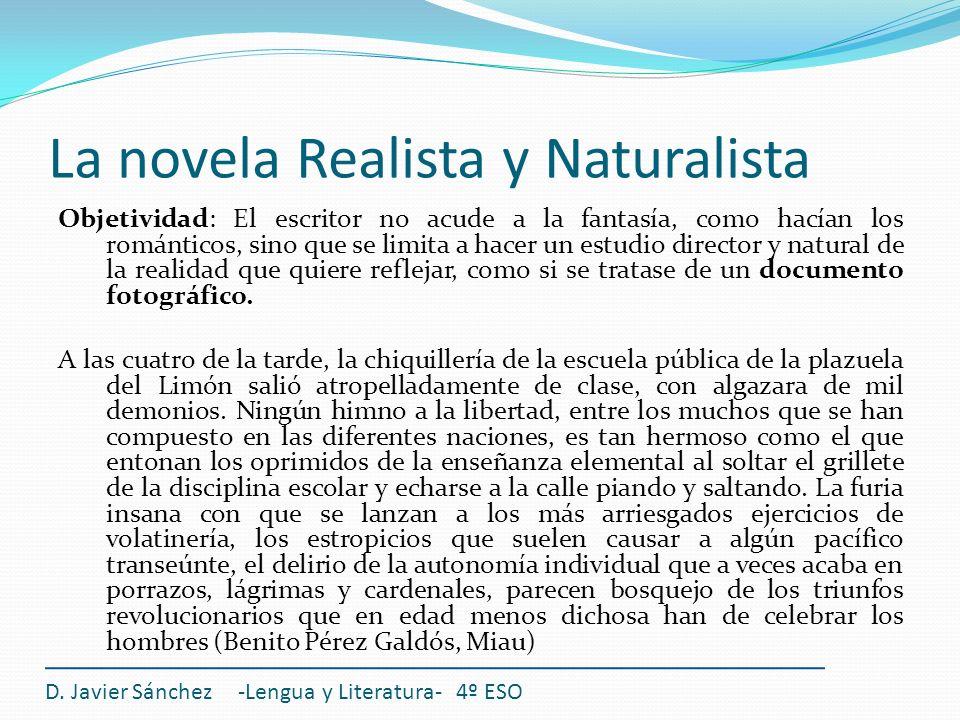 La novela Realista y Naturalista Objetividad: El escritor no acude a la fantasía, como hacían los románticos, sino que se limita a hacer un estudio di