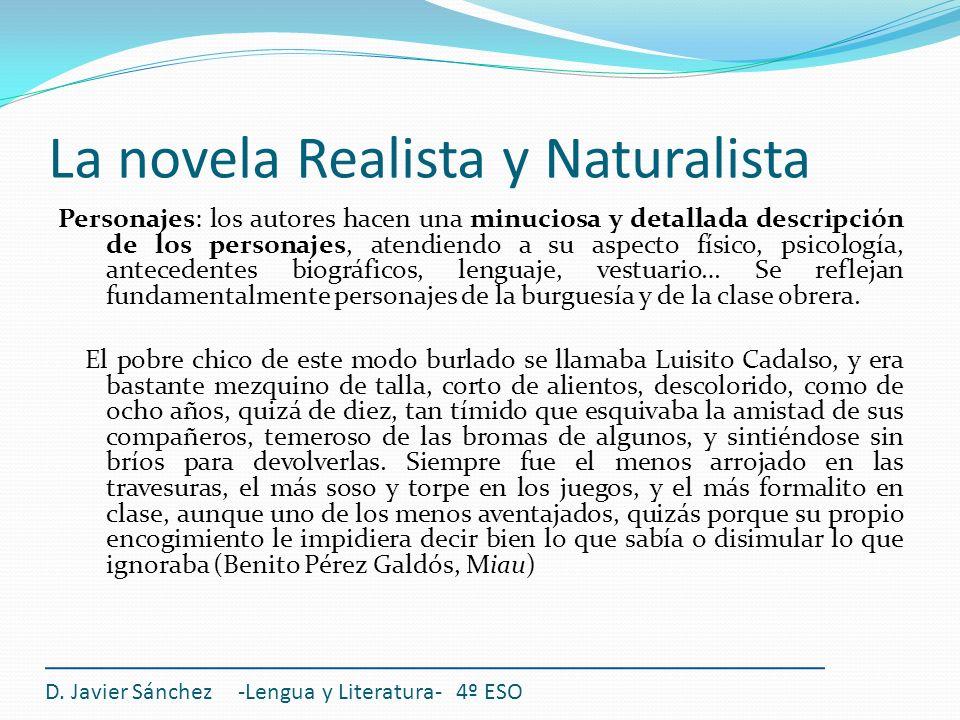 La novela Realista y Naturalista Personajes: los autores hacen una minuciosa y detallada descripción de los personajes, atendiendo a su aspecto físico